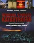 """""""Verdens største katastrofer - naturkatastrofer, epidemier, teknikkens forbannelse, krig og terror"""" av Herbert Genzmer"""