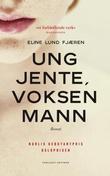 """""""Ung jente, voksen mann roman"""" av Eline Lund Fjæren"""