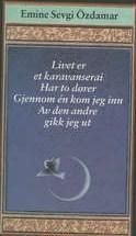 """""""Livet er et karavanserai, har to dører, gjennom en kom jeg inn, av den andre gikk jeg ut"""" av Emine Sevgi Özdamar"""