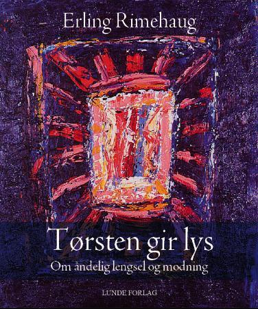 """""""Tørsten gir lys - om åndelig lengsel og modning"""" av Erling Rimehaug"""