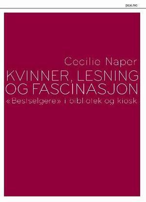 """""""Kvinner, lesning og fascinasjon - """"bestselgere"""" i bibliotek og kiosk"""" av Cecilie Naper"""