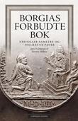 """""""Borgias forbudte bok - steingale samlere og pillråtne paver"""" av Jørn H. Hurum"""