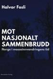 """""""Mot nasjonalt sammenbrudd Norge i masseinnvandringens tid"""" av Halvor Fosli"""