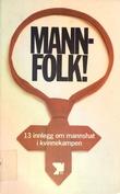 """""""Mannfolk - 13 innlegg om mannshat i kvinnekampen"""""""