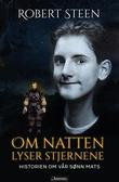 """""""Om natten lyser stjernene - historien om vår sønn Mats"""" av Robert Steen"""