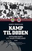 """""""Kamp til døden - Dynamo Kiev vs. Nazi-Tyskland"""" av Andy Dougan"""