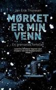 """""""Mørket er min venn - en grenselos forteller"""" av Jan Erik Thoresen"""
