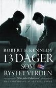 """""""13 dager som rystet verden - 50 år siden Cuba-krisen"""" av Robert F. Kennedy"""