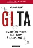 """""""Gi og ta - hvordan lykkes gjennom å hjelpe andre"""" av Adam Grant"""