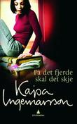"""""""På det fjerde skal det skje"""" av Kajsa Ingemarsson"""