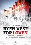 """""""Byen vest for loven - ukultur, maktspill og udugelighet i Bergen"""" av Ola Thune"""