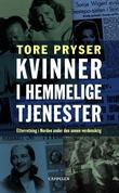 """""""Kvinner i hemmelige tjenester - etterretning i Norden under den annen verdenskrig"""" av Tore Pryser"""