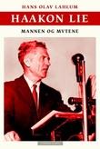 """""""Haakon Lie - historien, mytene og mennesket"""" av Hans Olav Lahlum"""