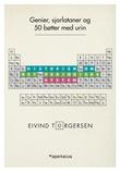 """""""Genier, sjarlataner og 50 bøtter med urin - historien om det periodiske system og de 118 grunnstoffene"""" av Eivind Torgersen"""