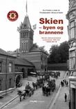 """""""Skien - byen og brannene - Skien Brannvesen gjennom 150 år"""" av Guttorm Liebe"""