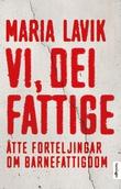 """""""Vi, dei fattige - åtte forteljingar om barnefattigdom"""" av Maria Lavik"""
