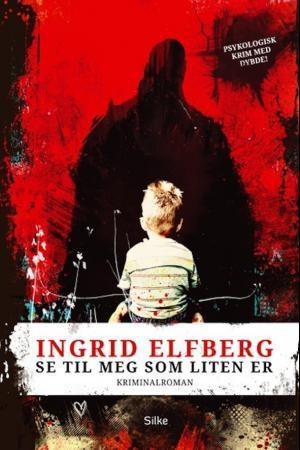 """""""Se til meg som liten er"""" av Ingrid Elfberg"""