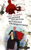 """""""Hvordan soldaten reparerer grammofonen"""" av Saša Stanišić"""