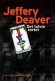 """""""Det tolvte kortet - en Lincoln Rhyme-roman"""" av Jeffery Deaver"""