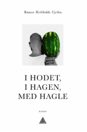 """""""I hodet, i hagen, med hagle"""" av Runar Holiløkk-Tjelta"""