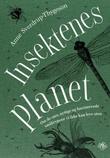 """""""Insektenes planet om de rare, nyttige og fascinerende småkrypene vi ikke kan leve uten"""" av Anne Sverdrup-Thygeson"""