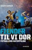 """""""Fiender til vi dør - fotballens hatoppgjør"""" av Magnus Borgen"""