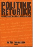 """""""Politikk og retorikk En mosaikk av delretorikker"""" av Thomassen"""
