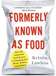 """""""Formerly Known As Food - Industrial Food System Changing Our Minds, Bodies and Culture"""" av Kristin Lawless"""