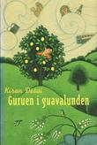 """""""Guruen i guavalunden"""" av Kiran Desai"""