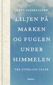 """""""Liljen på marken og fuglen under himmelen - tre gudelige taler"""" av Søren Kierkegaard"""