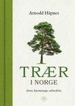 """""""Trær i Norge arter, kjennetegn, utbredelse"""" av Arnodd Håpnes"""