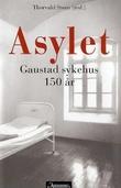 """""""Asylet - Gaustad sykehus 150 år"""" av Thorvald Steen"""