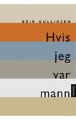 """""""Hvis jeg var mann om kjønn og kjærlighet"""" av Geir Gulliksen"""