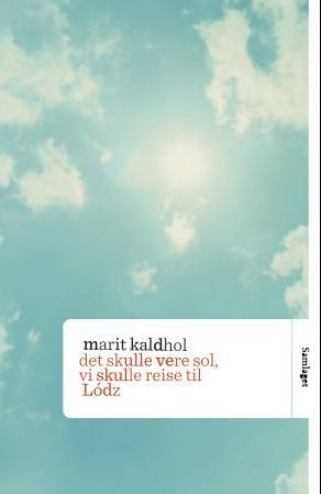 """""""Det skulle vere sol, vi skulle reise til Lódz - roman"""" av Marit Kaldhol"""