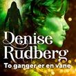 """""""To ganger er en vane"""" av Denise Rudberg"""