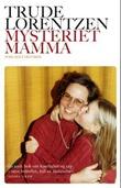 """""""Mysteriet mamma"""" av Trude Lorentzen"""
