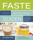 """""""Faste - den komplette guiden - hvordan du fornyer og reparerer kroppen med periodisk, kort eller lang faste"""" av Jason Fung"""