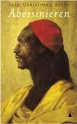 """""""Abessinieren - beretningen om Jean-Baptiste Poncets utrolige reiser, som negusens sendeman hos Hans Majestet Ludvig XIV"""" av Jean-Christophe Rufin"""