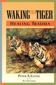 """Waking the Tiger - Healing Trauma - The Innate Capacity to Transform Overwhelming Experiences"" av Peter Levine"