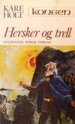 """""""Kongen - hersker og trell"""" av Kåre Holt"""