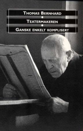 """""""Teatermakeren ; Ganske enkelt komplisert : to skuespill"""" av Thomas Bernhard"""