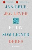 """""""Jeg lever et liv som ligner deres - en levnetsbeskrivelse"""" av Jan Grue"""