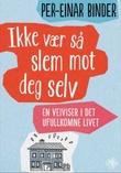 """""""Ikke vær så slem mot deg selv - en veiviser i det ufullkomne livet"""" av Per-Einar Binder"""