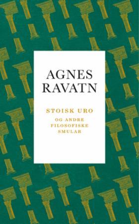 """""""Stoisk uro - og andre filosofiske smular"""" av Agnes Ravatn"""