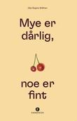 """""""Mye er dårlig, noe er fint"""" av Silje Regine Bråthen"""
