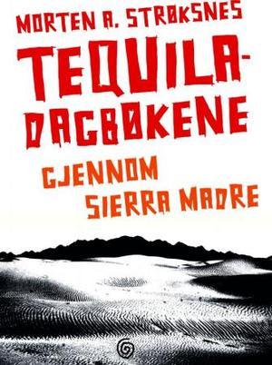 """""""Tequiladagbøkene - gjennom Sierra Madre"""" av Morten A. Strøksnes"""