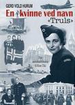 """""""En kvinne ved navn """"Truls"""" - fra motstandskamp til Kon-Tiki"""" av Gerd Vold Hurum"""