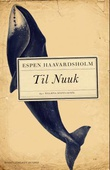 """""""Til Nuuk - roman"""" av Espen Haavardsholm"""