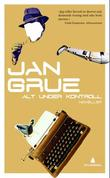 """""""Alt under kontroll - noveller"""" av Jan Grue"""