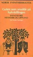 """""""Norsk eventyrbibliotek - bd 12. Guten som snudde på halvskillingen. Eventyr frå Hedemark og Oppland"""" av Brynjulf Alver"""